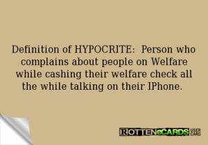 Definition of HYPOCRITE: Person who complains about people on Welfare ...