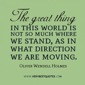 ... in this world is not so much where we stand, as in what direction