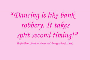 Dancing Is Like Bank Robbery It Takes Split Second Timing