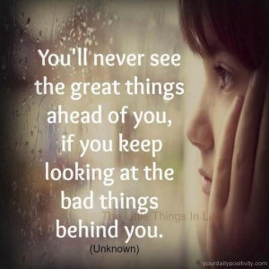 Quote #181 – you'll never see the great things ahead of you, if ...
