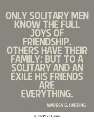 ... the full joys of friendship... Warren G. Harding top friendship quotes