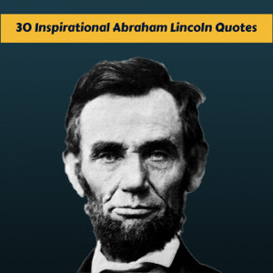 30 Inspirational Abraham Lincoln Quotes
