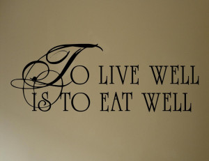Vinyl wall words quotes and sayings To Live Well is to Eat Well. $9.99 ...