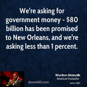 We're asking for government money - $80 billion has been promised to ...