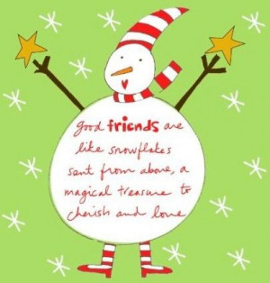Good friends are like snowflakes
