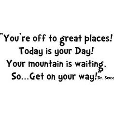 Dr Seuss - Wall Quote - You're off to Great Places! Today is your day ...