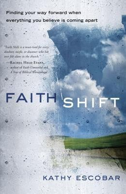 Faith Shift: Finding Your Way Forward When Everything You Believe Is ...