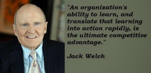 ... LinkedIn, however this Jack Welch quote seems to resonate with many