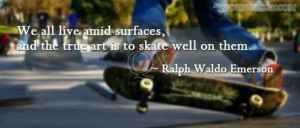 skateboarding-quotes-we-all-live-amid-surfaces-and-the-true-art-is-to ...