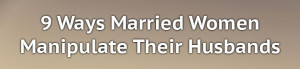 Ways Wives Manipulate Their Husbands