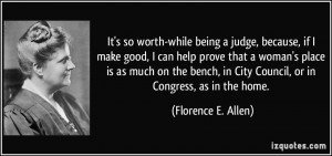 being a judge, because, if I make good, I can help prove that a woman ...