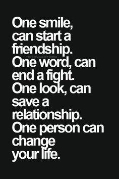 ... look, can save a friendship. One person can change your life.