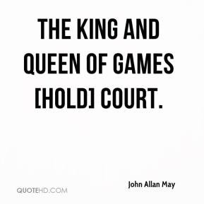 John Allan May - The king and queen of games [hold] court.