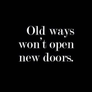 Change your ways for new opportunities