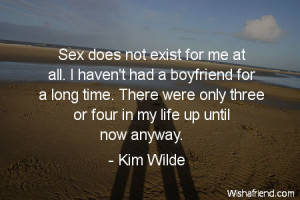 boyfriend-Sex does not exist for me at all. I haven't had a boyfriend ...