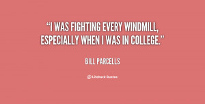 was fighting every windmill, especially when I was in college.""