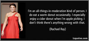 an all-things-in-moderation kind of person. I do eat a warm donut ...