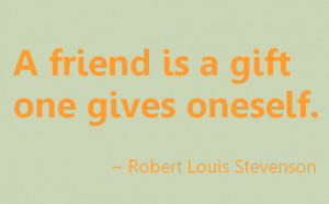 friendship-quotes-a-friend-is-a-gift-robert-louis-stevenson.png