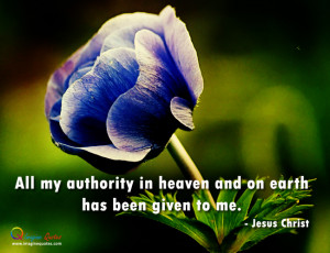 All my authority in heaven and on earth has been given to me.- Jesus ...