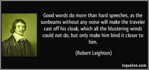 Good words do more than hard speeches, as the sunbeams without any ...