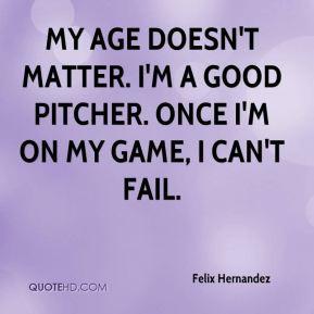 More Felix Hernandez Quotes