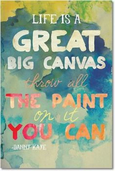 life is a canvas # quote more art quotes life quotes danny kay canvas ...