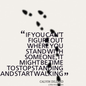 ... OUT WHERE YOU STAND WITH SOMEONE, IT MIGHT BE TIME TO STOP STANDING
