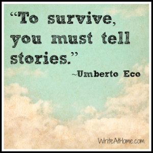 "To survive, you must tell stories."" ~Umberto Eco"
