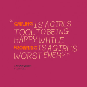 Quotes Picture: smiling is a girls tool to being happy while frowning ...