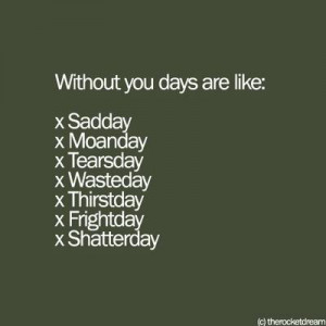 Without you days are like...