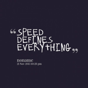 Quotes About: speed