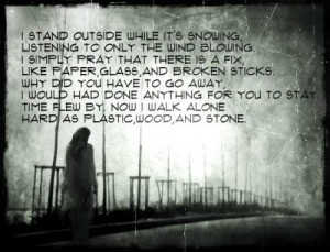 ... stay. Time flew by. Now I walk alone, hard as plastic, wood and stone