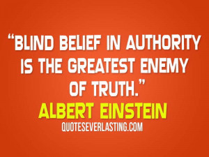 Blind-belief-in-authority-is-the-greatest-enemy-of-truth.-Albert ...