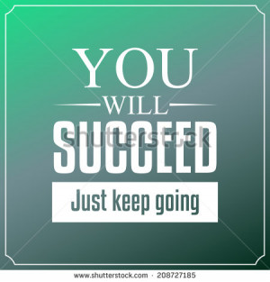 You will succeed just keep going. Quotes Typography Background Design ...