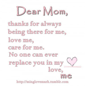 Dear mom, thanks for always being there for me, love me, care for me ...