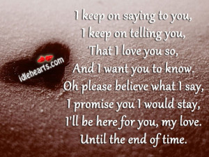 I Love You Until Quotes : ... saying to you i keep on telling you that i love you so and i want you