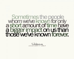Sometimes the people whom we've known for only a short amount of time ...