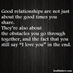 Good relationships are not just about the good times you share.