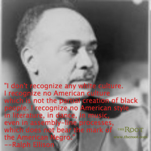 Quote of the Day: Ralph Ellison on Culture