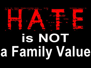 Hate is NOT a Family Value.