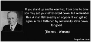 If you stand up and be counted, from time to time you may get yourself ...