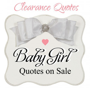 Baby Girl Quotes - Clearance