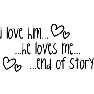 love him, he loves me