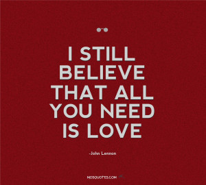 John Lennon Quotes about Love – I still believe that all you need is ...