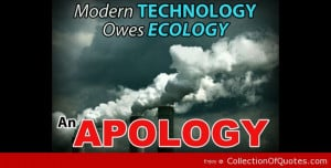 modern technology owes ecology an apology apology quote