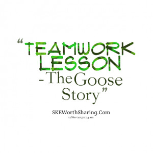 Quotes Picture: teamwork lesson the goose story