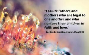"""... who nurture their children in faith and love."""" ~Gordon B. Hinckley"""