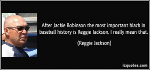 ... history is Reggie Jackson, I really mean that. - Reggie Jackson
