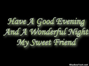 Have A Good Evening And A Wonderful Night My Sweet Friend