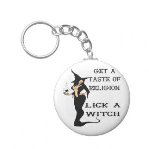 Get A Taste Religion Lick A Witch Key Chains